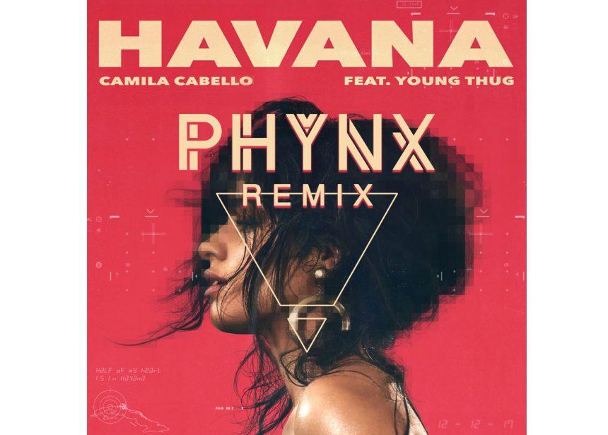 """PHYNX remixes Camila Cabello's """"Havana"""""""